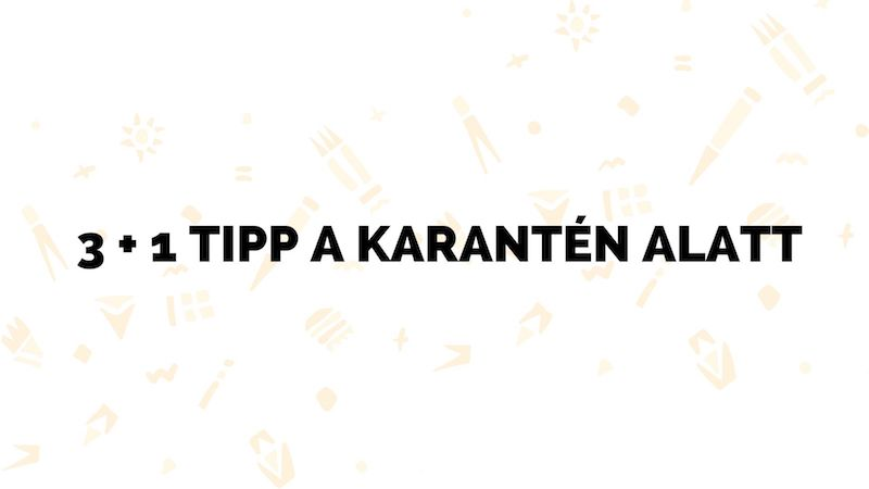 3 + 1 TIPP A KARANTÉN ALATT